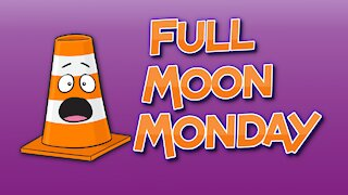 Full Moon Monday - What could possibly go wrong?