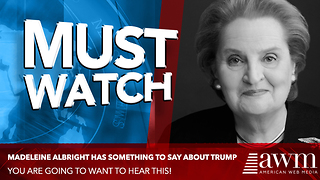 Madeleine Albright Has Something To Say About Our 45th President - Video