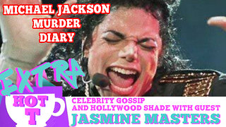 Michael Jackson Murder Diary Bombshell! Extra Hot T with Jasmine Masters - Video