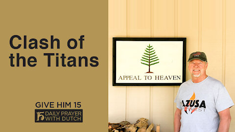 Clash of the Titans | Give Him 15: Daily Prayer with Dutch | April 28