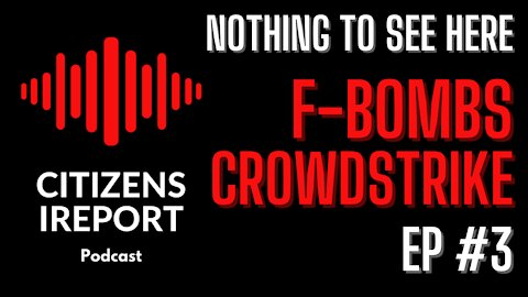 Nothing to See Here Ep#3 - F BOMBS & CROWDSTRIKE