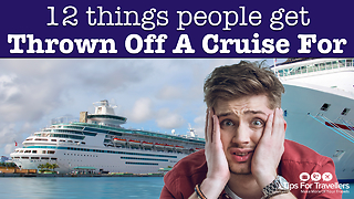 Twelve Things That Can Get People In Trouble During A Cruise - Video