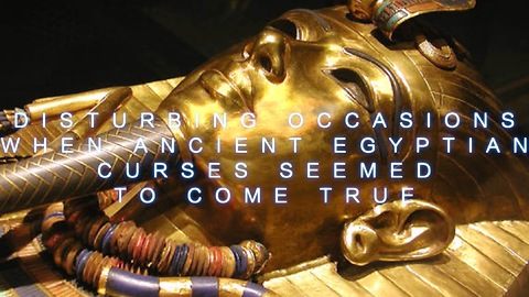 Disturbing occasions when ancient Egyptian curses seemed to come true