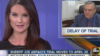 Sheriff Joe Arpaio's trial moved to April 25 - Video