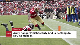 Army Ranger Finishes Duty And Is Seeking An NFL Comeback - Video