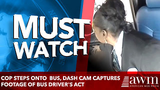 Cop Steps Foot Onto Public Bus, Dash Cam Captures Footage Of Bus Driver's Unforgettable Act - Video