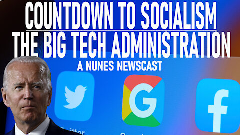 Nunes Newscast: Countdown to Socialism--The Big Tech Administration