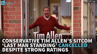 Conservative Tim Allen's Sitcom 'Last Man Standing' Canceled Despite Strong Ratings - Video
