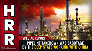 Pipeline takedown was SABOTAGE by the deep state working with CHINA