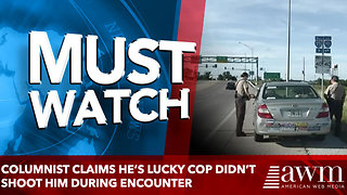 Columnist Claims he's lucky cop didn't shoot him during encounter - Video