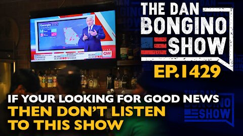 Ep. 1429 If You're Looking For Good News Then Don't Listen To This Show - The Dan Bongino Show