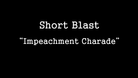 Short Blast: Impeachment Charade