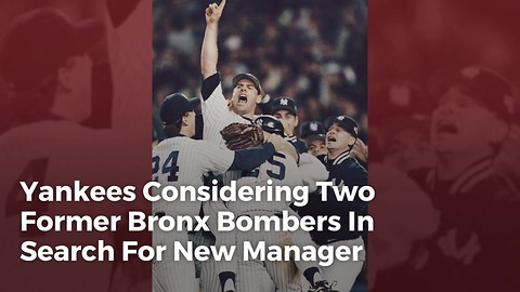 Yankees Considering Two Former Bronx Bombers In Search For New Manager