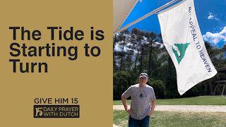 The Tide is Starting to Turn | Give Him 15: Daily Prayer with Dutch | April 20