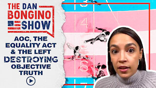 AOC, The Equality Act & The Left Destroying Objective Truth