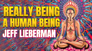 Really Being A Human Being   Jeff Lieberman