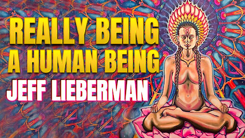 Really Being A Human Being | Jeff Lieberman
