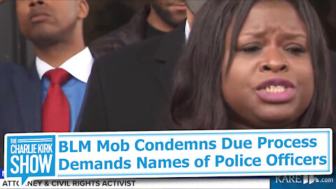 BLM Mob Condemns Due Process Demands Names of Police Officers