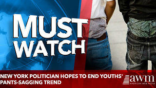 New York politician hopes to end youths' pants-sagging trend - Video