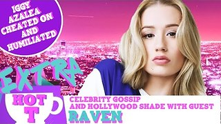 Extra Hot T with Raven: Iggy Azalea Cheated & Humiliated - Video