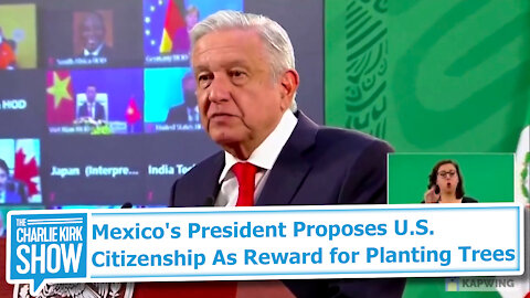 Mexico's President Proposes U.S. Citizenship As Reward for Planting Trees