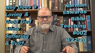 Why Does a Loving & Good God Allow Suffering & Evil? -- Norman Edwards Bible Teaching #002