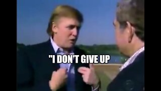 "UNEARTHED: ""I Don't Give Up"" ~ Donald J Trump"