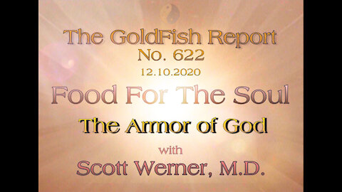 "The GoldFish Report No 622 - Prepare Your ""Armor of God""- w/ Scott Werner M.D."