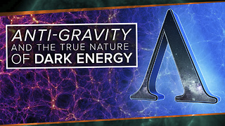 S2 Ep7: Anti-gravity and the True Nature of Dark Energy - Video