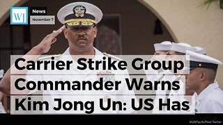 Carrier Strike Group Commander Warns Kim Jong Un: US Has Capabilities 'No Other Country Has' - Video