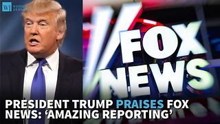 President Trump Praises Fox News: 'Amazing Reporting' - Video