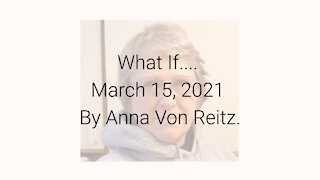 What If.... March 15, 2021 By Anna Von Reitz