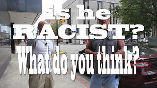 Did I just meet a Racist? - Video