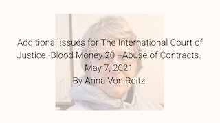 Additional Issues for The International Court of Justice-Blood Money 20-May 7 2021 By Anna Von Reitz