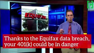Thanks to the Equifax data breach, your 401(k) could be in danger