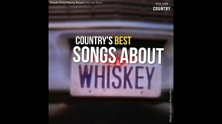 Country Songs About Whiskey R2cmCct2 - Video