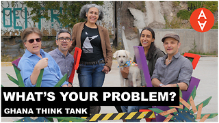 S3 Ep6: What's Your Problem? - Ghana Think Tank - Video