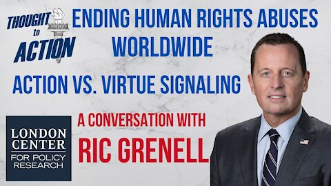 Ending #uman Rights Abuses Worldwide; Action vs. Virtue Signaling with Ric Grenell