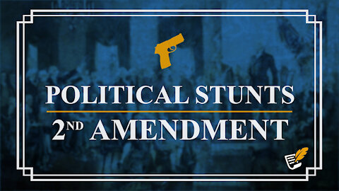 Political Stunts Affecting 2nd Amendment | Constitution Corner