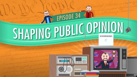 Shaping Public Opinion: Crash Course Government #34