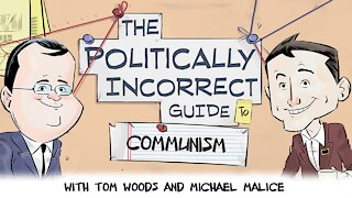 The Politically Incorrect Guide to Communism (Starring Tom Woods & Michael Malice!)