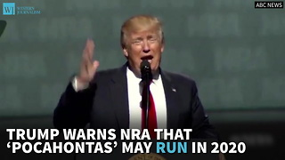 Trump Warns NRA That 'Pocahontas' May Run In 2020 - Video