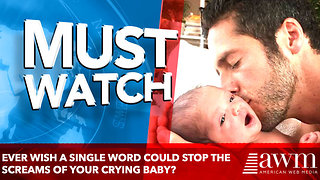 Ever wish a single word could stop the screams of your crying baby? - Video