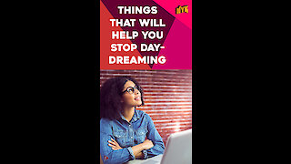 Top 4 Ways To Stop Daydreaming *