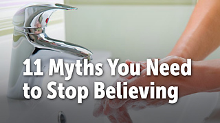 11 Myths You Need to Stop Believing - Video