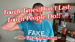 Tough Times Don't Last. Tough People DO!! ~ The Great Awakening ~