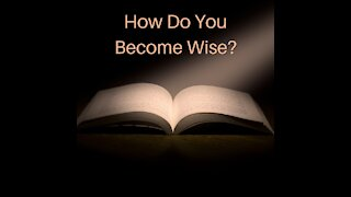 How Do You Become Wise?