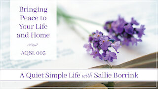 Bringing Peace to Your Life and Home - A Quiet Simple Life Podcast