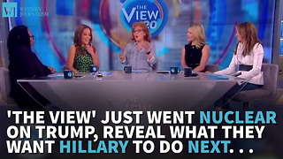 'The View' Just Went Nuclear On Trump, Reveals What They Want Hillary To Do Next - Video