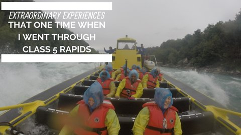 Extraordinary Experiences: That one time when I went through class 5 rapids